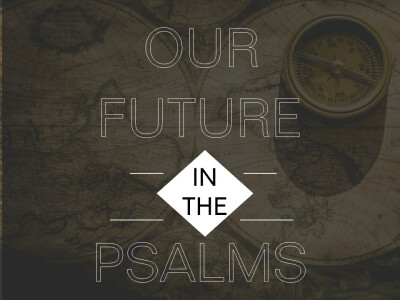 Our Future in the Psalms